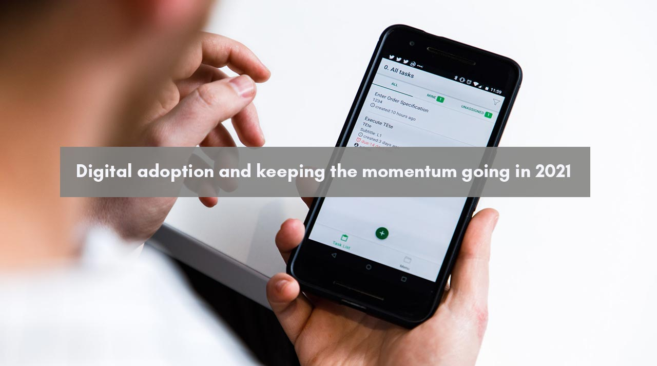 Digital adoption and keeping the momentum going in 2021