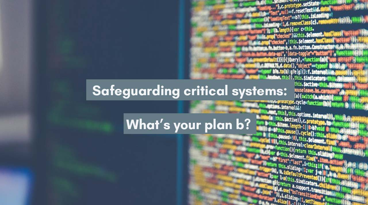 Safeguarding critical systems: what's your plan b?
